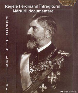 Expozitia lunii iulie 2017: Regele Ferdinand Intregitorul. Marturii documentare