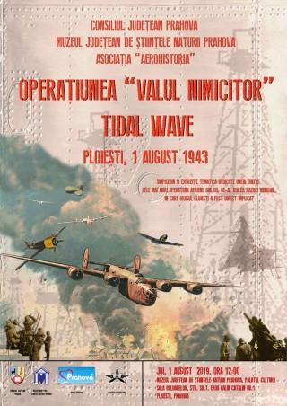 76 de ani de la Tidal Wave (Valul Nimicitor) de la Ploiesti
